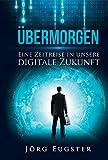 Übermorgen: Eine Zeitreise in unsere digitale Zukunft (Midas Sachbuch)